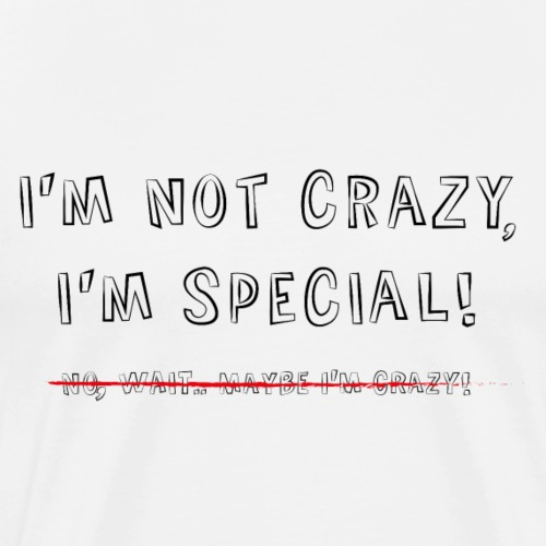 i'm not crazy, i'm special - Mannen Premium T-shirt