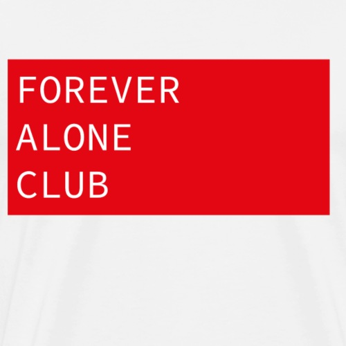 The Forever Alone Club Design - Männer Premium T-Shirt