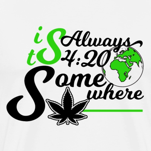 Always 420 Somewhere pothead gift idea - Men's Premium T-Shirt