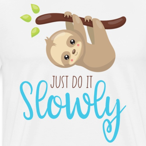 JUST DO IT SLOWLY - Lazybones Geschenk Sloth Shirt - Männer Premium T-Shirt