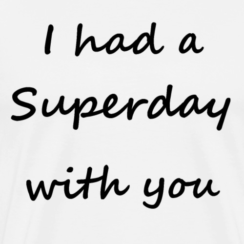 I had a Superday with you - Männer Premium T-Shirt