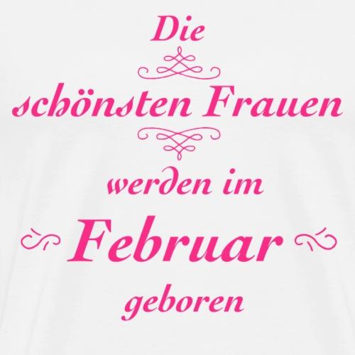 Die schönsten Frauen werden im Februar geboren! - Männer Premium T-Shirt