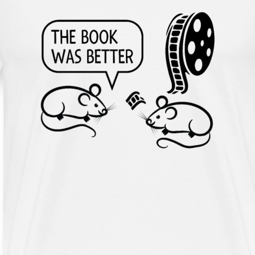 The Book Was Better Than The Movie Mice - Mannen Premium T-shirt