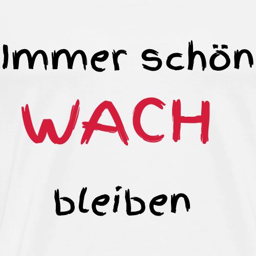 WACHBLEIBEN - Männer Premium T-Shirt