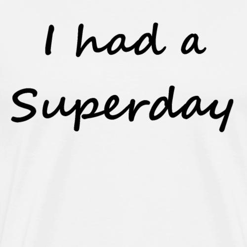 I had a Superday - Männer Premium T-Shirt