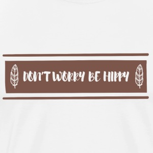 Hippie / Hippies: Do not Worry Be Hippy - T-shirt Premium Homme