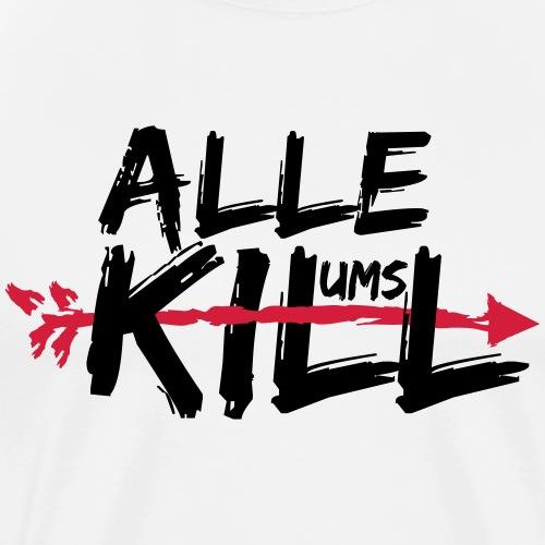 Alle ums Kill - Männer Premium T-Shirt