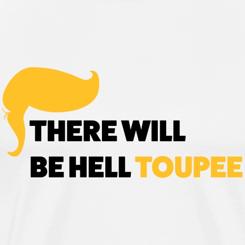 There will be hell toupee - Premium T-skjorte for menn
