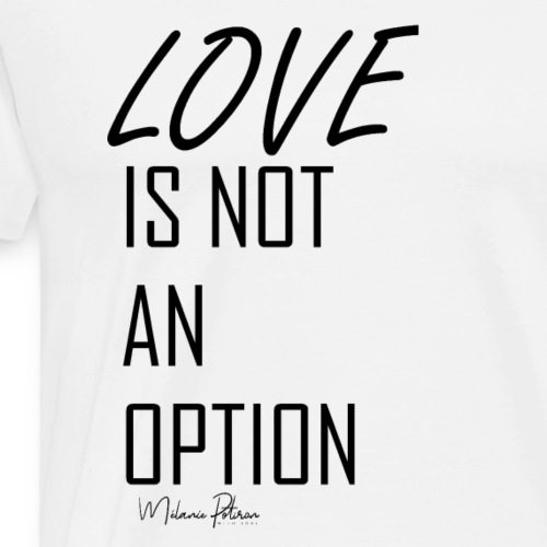 LOVE IS NOT AN OPTION - T-shirt Premium Homme