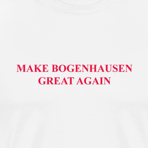 Make Bogenhausen Great Again - Männer Premium T-Shirt