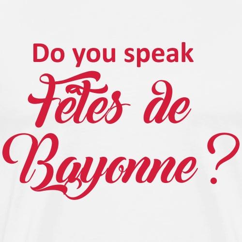 Do you speak Fêtes de Bayonne ? - T-shirt Premium Homme