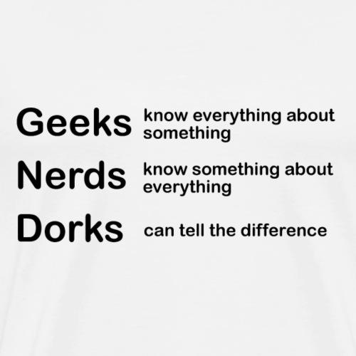 Geeks Nerds Dorks - Men's Premium T-Shirt