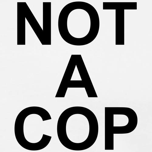 Not A Cop - Männer Premium T-Shirt