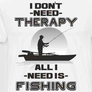 I dont need therapy fishing - Men's Premium T-Shirt