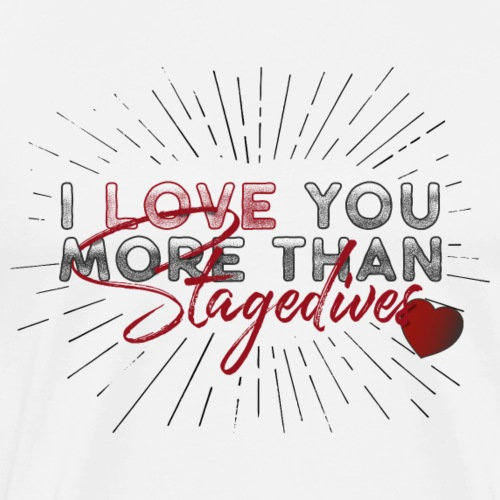 I love you more than stagedives - Männer Premium T-Shirt