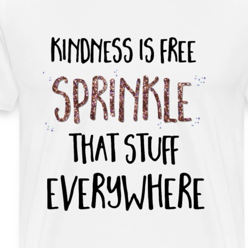 kindness is free sprinkle that stuff everywhere - Mannen Premium T-shirt