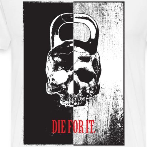 DIE FOR IT. - Männer Premium T-Shirt