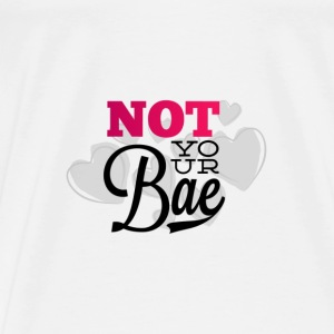 Not Your Bae - Premium T-skjorte for menn