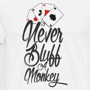 Never Bluff a Monkey Poker Shirt - Männer Premium T-Shirt