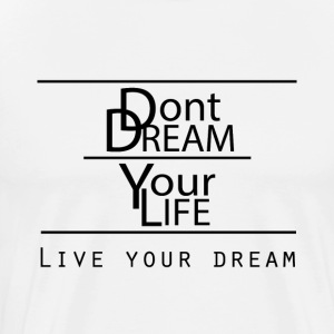Live Your Dreams - Premium T-skjorte for menn