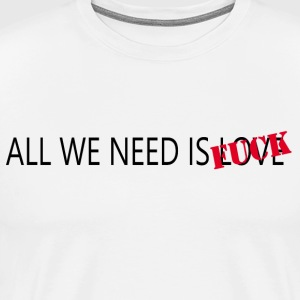 ALL WE NEED IS - Camiseta premium hombre