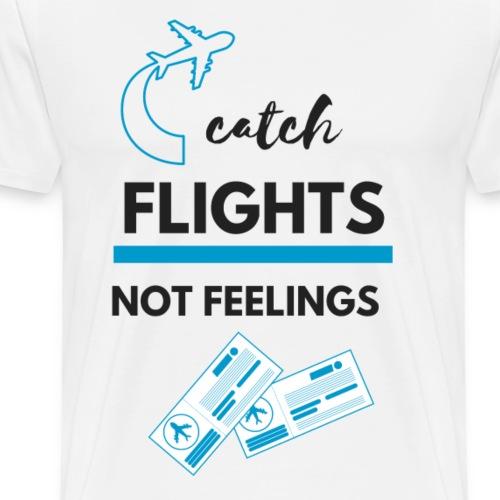 Catch flights not feelings - Männer Premium T-Shirt