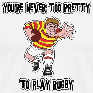 Rugby You're Never Too Pretty To Play Rugby - Men's Premium T-Shirt