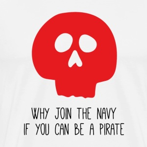 WHY JOIN THE NAVY - Men's Premium T-Shirt