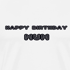 happy birthday mum - Men's Premium T-Shirt