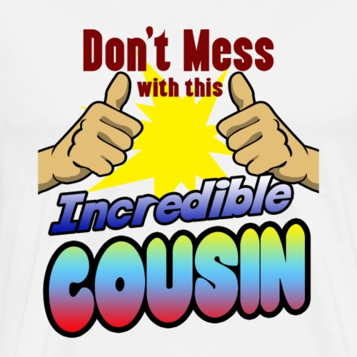 Incredible cousin family shirt for birthday - Men's Premium T-Shirt
