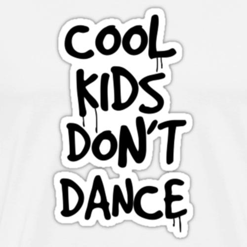 Cool Kids Don't Dance - Men's Premium T-Shirt