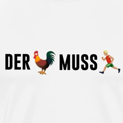 Der Hahn muss laufen - Männer Premium T-Shirt