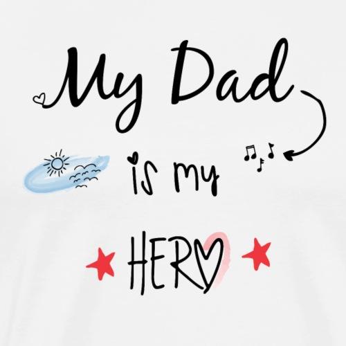 Dad is my Hero - Maglietta Premium da uomo