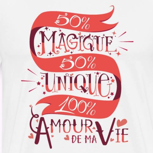 50% Magique, 50% Unique, 100% Amour de ma vie - T-shirt Premium Homme