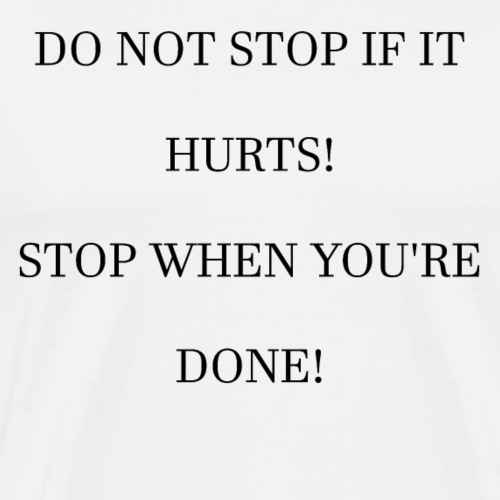 dont stop if it hurts stop if youre done - Männer Premium T-Shirt
