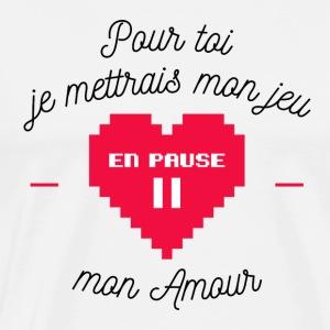Pour toi je mettrais mon jeu en pause mon Amour - T-shirt Premium Homme