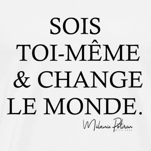 SOIS TOI-MEME & CHANGE LE MONDE - T-shirt Premium Homme