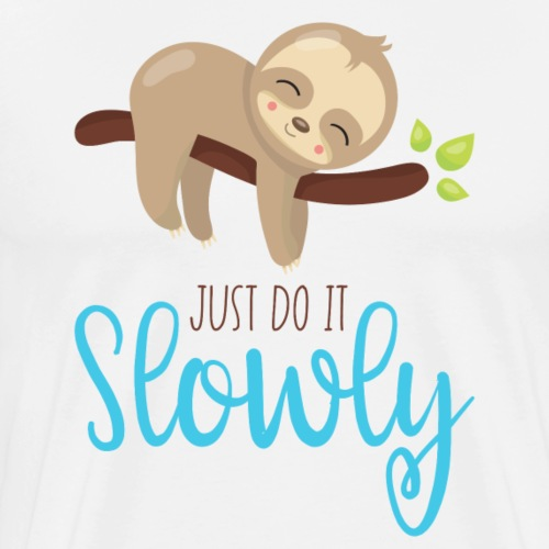 JUST DO IT SLOWLY - Lazybones Geschenk Sloth Shirt - Männer Premium T-Shirt