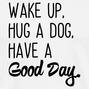 Wake up, hug a dog, have a good day - Men's Premium T-Shirt