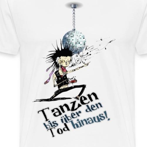 Tanzen bis über den Tod hinaus! - Männer Premium T-Shirt