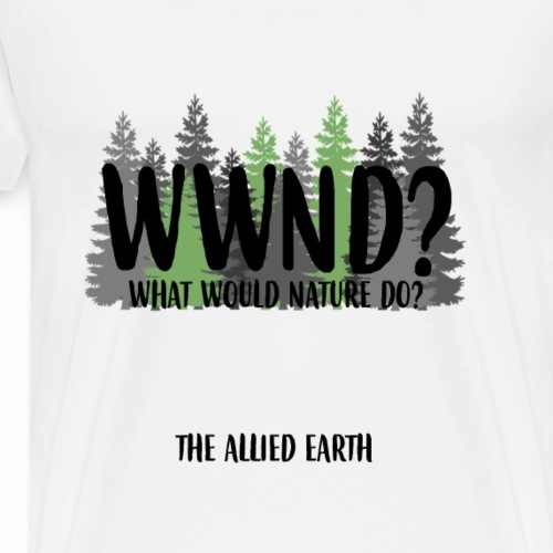ECO - What Would Nature Do? - Men's Premium T-Shirt