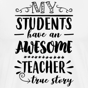 My students have an awesome teacher - Männer Premium T-Shirt