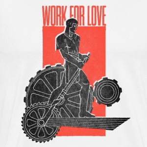 Work For Love - Maglietta Premium da uomo