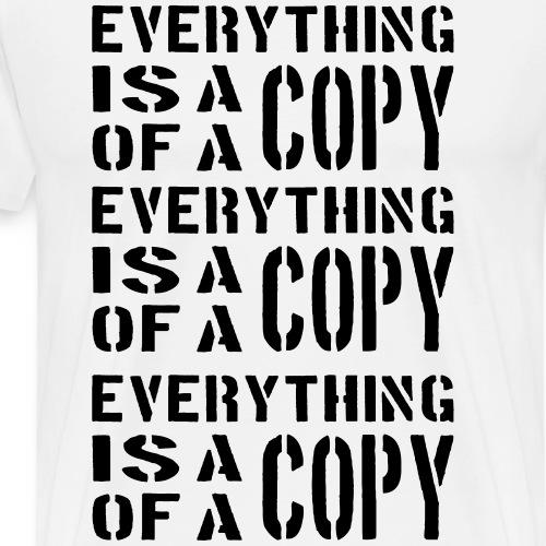 everything is a copy of a copy black - Männer Premium T-Shirt