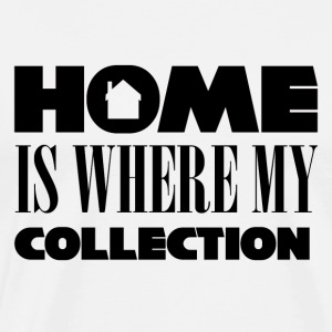 Geek: Home is where my collection is - Männer Premium T-Shirt