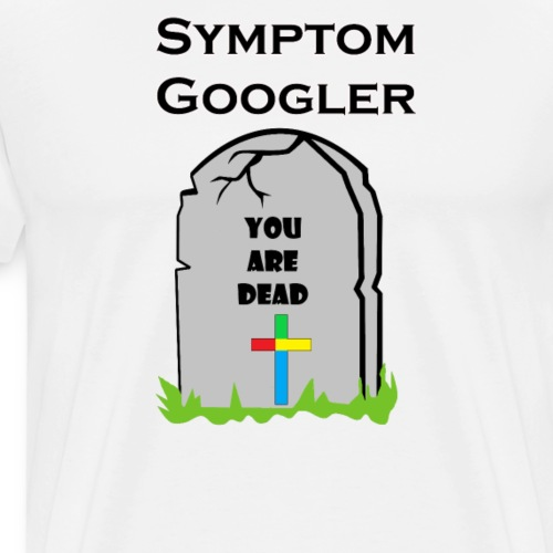 Symptom Googler - You Are Dead - Männer Premium T-Shirt