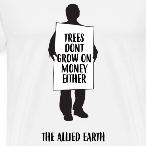 ECO - Trees Don't Grow On Money Either - Men's Premium T-Shirt