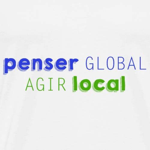 Penser global agir local - T-shirt Premium Homme