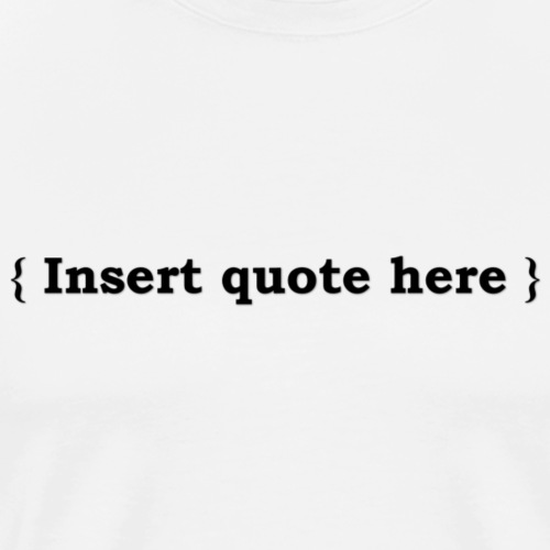 Insert quote here - T-shirt Premium Homme