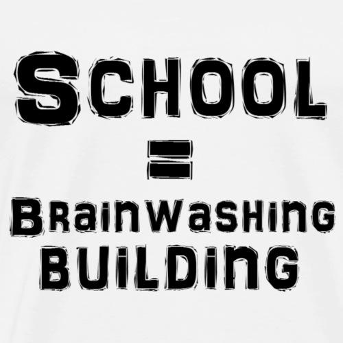 School really is a brainwashing building. - Premium T-skjorte for menn